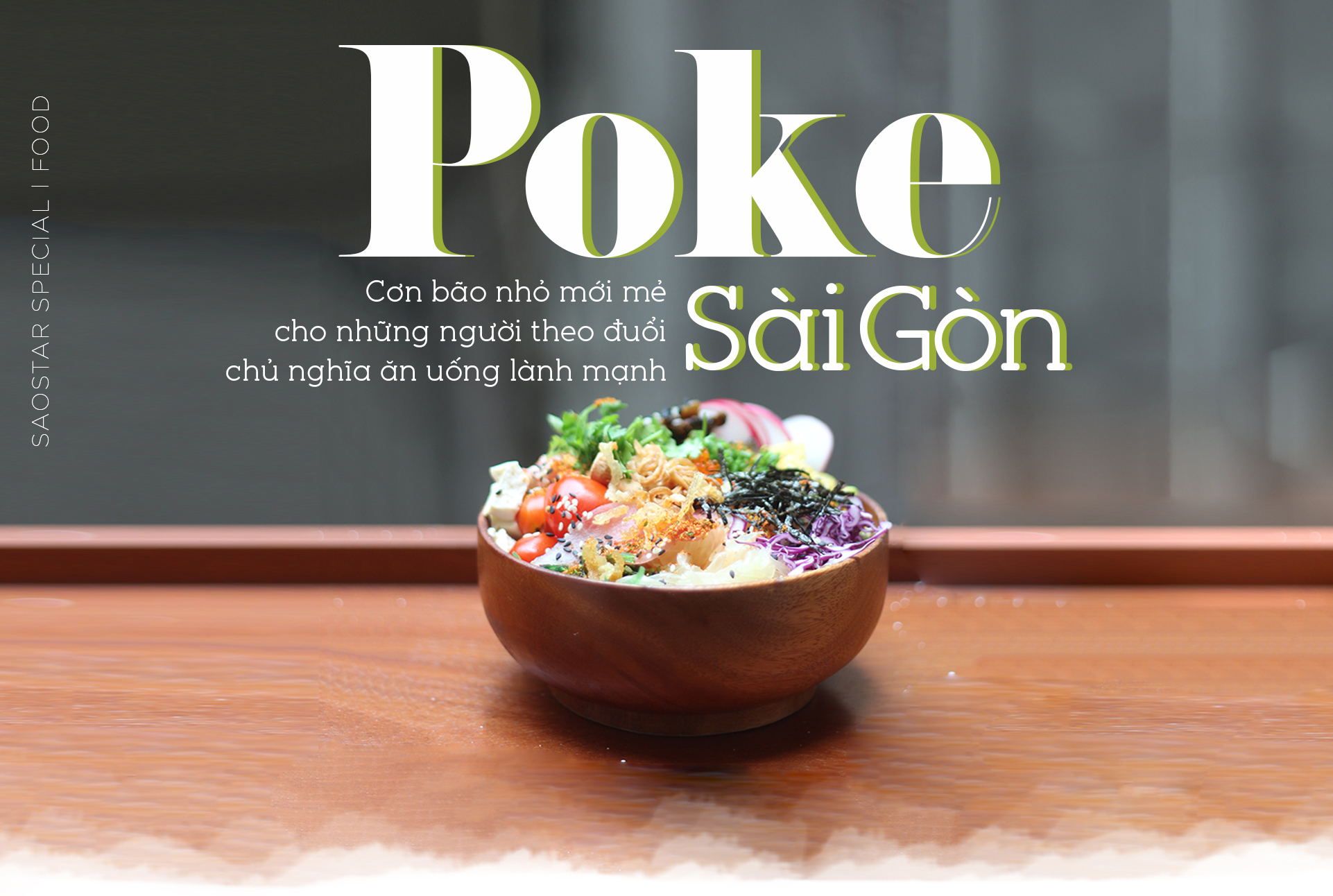Poke Saigon - Cơn bão nhỏ mới mẻ cho những người theo đuổi chủ nghĩa ăn uống lành mạnh