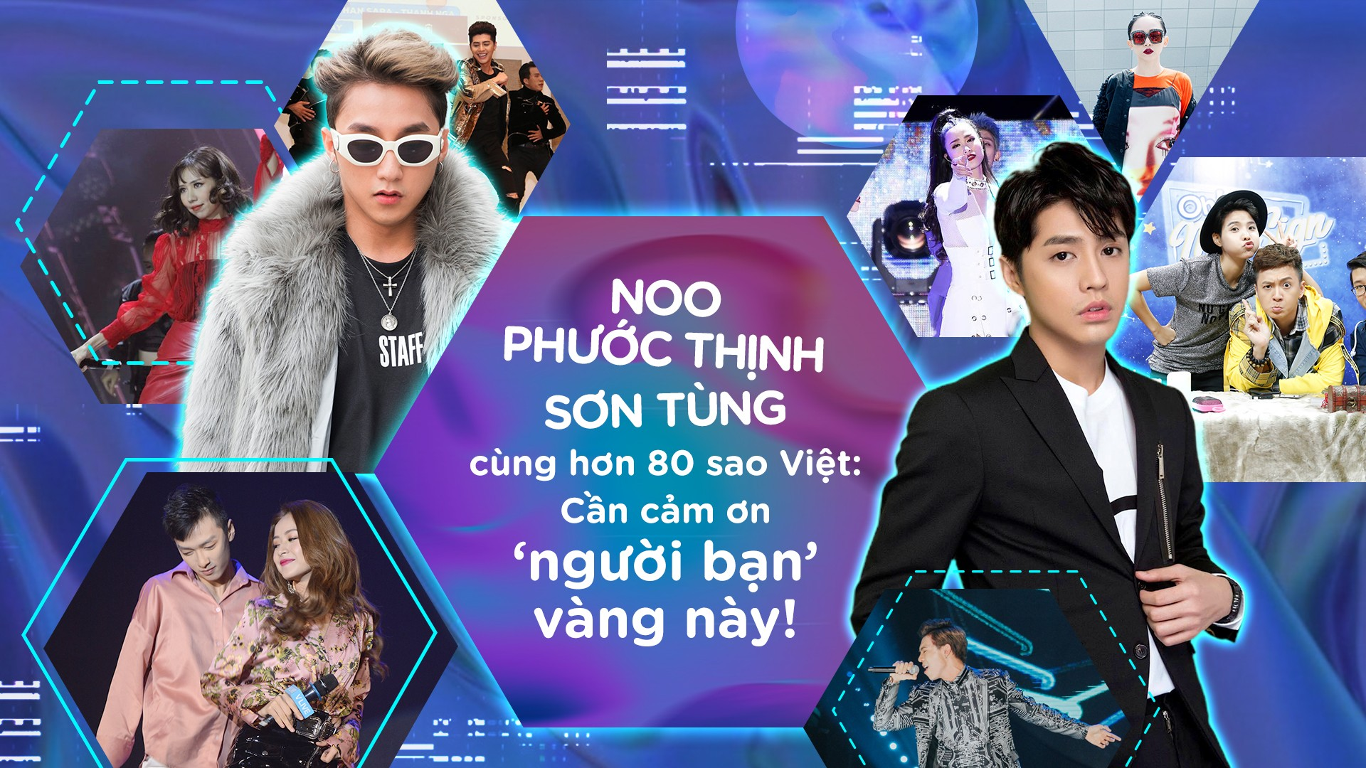 Noo Phước Thịnh, Sơn Tùng M-TP cùng hơn 80 sao Việt: Cần cảm ơn 'người bạn' vàng này!