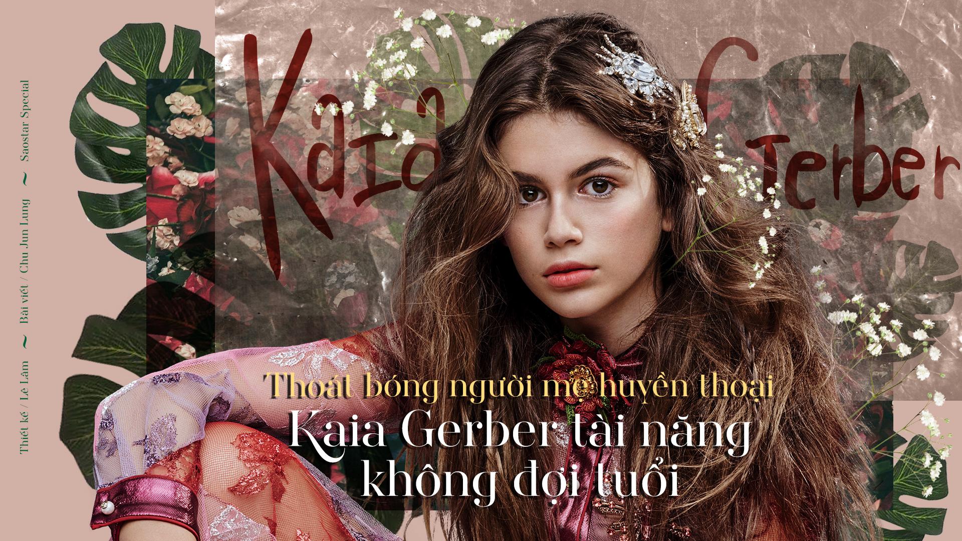 Thoát bóng người mẹ huyền thoại - Kaia Gerber tài năng không đợi tuổi