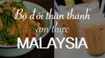 'Bộ đôi thần thánh' của ẩm thực Mã Lai, thử qua một lần là nhớ mãi