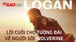 Logan - Lời chia tay cuối cho tượng đài Người Sói Wolverine