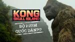Kong: Skull Island - Bộ phim quốc dân của năm 2017?