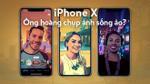 """Camera kép và selfie của iPhone X: Liệu có xứng vị trí số 1 với dân """"sống ảo""""?"""