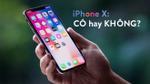 5 ĐƯỢC - 5 MẤT nổi bật của iPhone X mà fan hâm mộ cần lưu ý