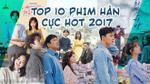 10 bộ phim Hàn được yêu thích bậc nhất trong năm 2017
