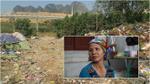 Người phát hiện thi thể bé gái 20 ngày tuổi ở bãi rác: 'Cháu bị bỏ trong bao tải, bên ngoài ghi số điện thoại'