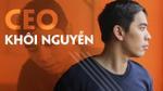 CEO Khôi Nguyễn: 'Nếu còn quá nặng mối lo cơm áo gạo tiền thì đừng nên khởi nghiệp'