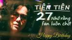 Tiên Tiên tuổi 27: Hãy cứ sống như vậy và nhớ rằng fan luôn chờ!