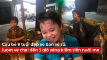 Cậu bé 9 tuổi đạp xe bán vé số, lượm ve chai đến 3 giờ sáng kiếm tiền nuôi mẹ