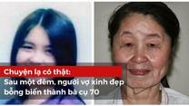 Câu chuyện có thật: Sau một đêm, người vợ xinh đẹp bỗng biến thành bà cụ 70