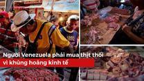 Dưới đáy vực khủng hoảng, người dân Venezuela phải ăn thịt thối