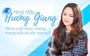 Hoa hậu Hương Giang: 'Sẽ bị cười nhạo chuyển giới bày đặt mang thai nhưng đó là ước mơ mà'