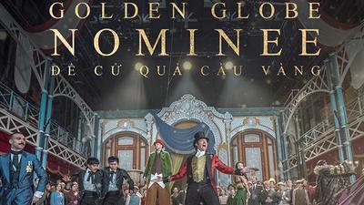 Với 3 đề cử Quả Cầu Vàng, 'The Greatest Showman' được dự đoán sẽ gây sốt giống 'La La Land'
