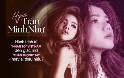 Myra Trần Minh như: Chặng đường từ 'Nhân tố' Việt Nam đến giấc mơ 'Thần tượng' Mỹ - mấy ai hiểu thấu?