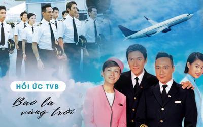 Hồi ức TVB: Chào mừng quý hành khách đến với chuyến bay 'Bao la vùng trời'