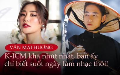 Văn Mai Hương: 'K-ICM ngoài đời khá nhút nhát, bạn ấy chỉ biết suốt ngày làm nhạc thôi'