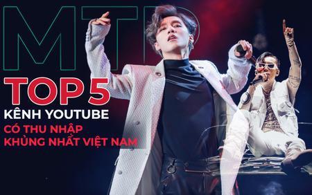 5 kênh YouTube có thu nhập khủng nhất Việt Nam: Sơn Tùng M-TP kiếm hơn 21 tỷ/năm nhưng vẫn chưa phải khủng nhất!