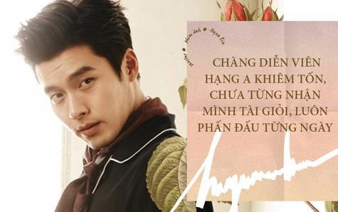 Hyun Bin - Chàng diễn viên hạng A khiêm tốn, chưa từng nhận mình tài giỏi, luôn phấn đấu từng ngày