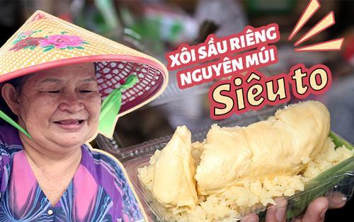 Gánh xôi sầu riêng nguyên múi siêu to khổng lồ của dì Hà độc thân ở Sài Gòn