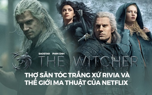 'The Witcher' - Thợ săn tóc trắng xứ Rivia và thế giới ma thuật của Netflix