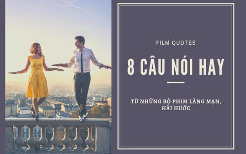 8 câu thoại hay nhất về tình yêu, cuộc sống trong các bộ phim lãng mạn, hài hước khiến người xem khó quên