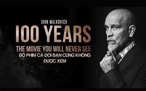100 years: Bộ phim có khi cả đời này bạn cũng không được xem