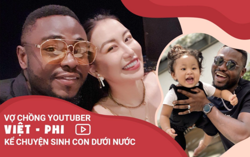 Vợ chồng YouTuber Việt - Phi kể chuyện sinh con dưới nước, khẳng định hôn nhân không nên chỉ là những 'màu hồng'