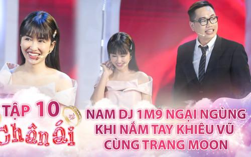 Nam DJ 1m9 ngại ngùng khi nắm tay nhảy cùng Trang Moon | CHÂN ÁI Tập 10