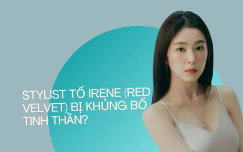 Stylist từng tố Irene (Red Velvet) lên tiếng vì bị dọa nạt?