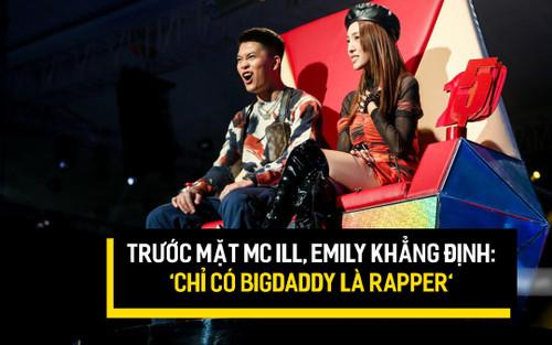 Trước mặt MC ILL, Emily khẳng định 'Chỉ có BigDaddy là Rapper'