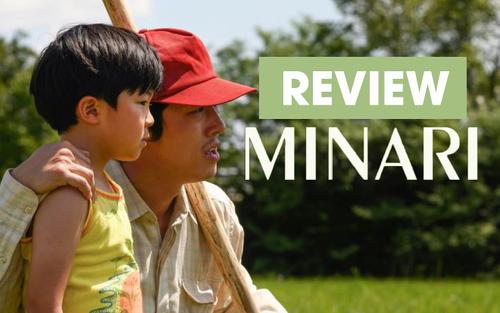 Review 'Minari': Cuốn hồi ký giàu chất thơ về giấc mơ Mỹ