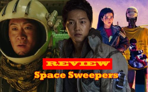 Review 'Space Sweepers': Kỹ xảo đỉnh của chóp xứng tầm bom tấn 500 tỷ, nhưng kịch bản thì không