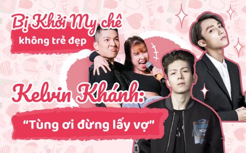 Bị Khởi My chê không trẻ đẹp như Sơn Tùng dù bằng tuổi, Kelvin Khánh gắt lên: 'Tùng ơi đừng có vợ'