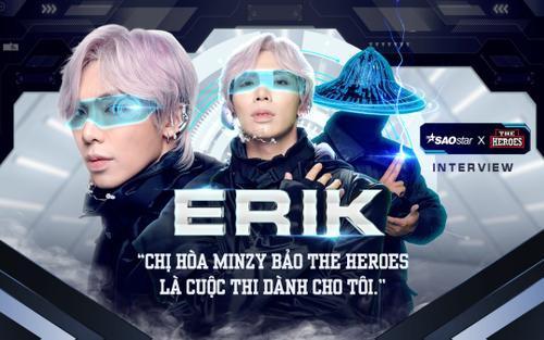Erik: 'Chị Hòa Minzy bảo The Heroes là cuộc thi dành cho tôi'