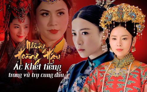 Những Hoàng hậu ác khét tiếng trong vũ trụ cung đấu Hoa ngữ