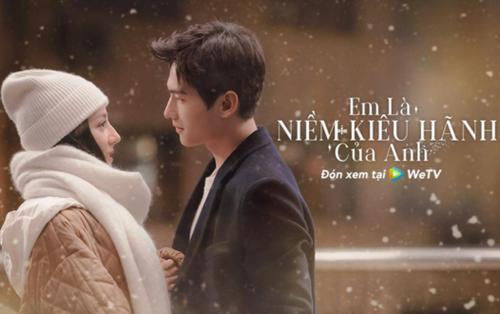 Em Là Niềm Kiêu Hãnh Của Anh chính thức khởi chiếu hôm nay trên WeTV, có gì mà các netizen háo hức đến vậy?