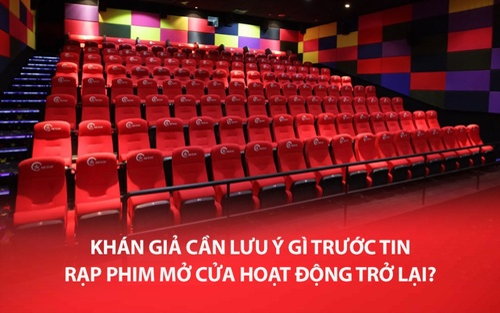 Khán giả cần lưu ý gì trước thông tin rạp phim được hoạt động trở lại?