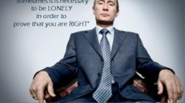 """Ít người biết rằng câu nói bất hủ đi vào lòng người """"Đôi khi đơn độc là yếu tố cần thiết để chứng minh rằng bạn đúng"""" cũng là một sản phẩm của ông Putin."""