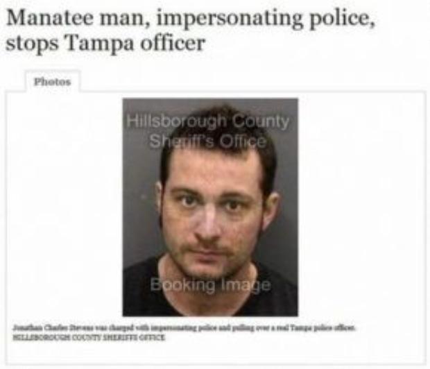 Một người đàn ông tưởng mình là lợn, đóng giả cảnh sát, và xâm nhập vào sở cảnh sát Tampa (Florida).
