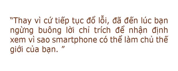 Đừng thiển cận đổ lỗi nữa, smartphone là để mở ra 1 thế giới mới!