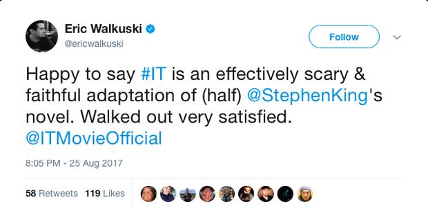 """""""Vui mừng mà nói rằng #IT đáng sợ một cách hiệu quả và là một bản chuyển thể trung thành với (một nửa) tiểu thuyết của Stephen King. Tôi ra về rất hài lòng."""""""
