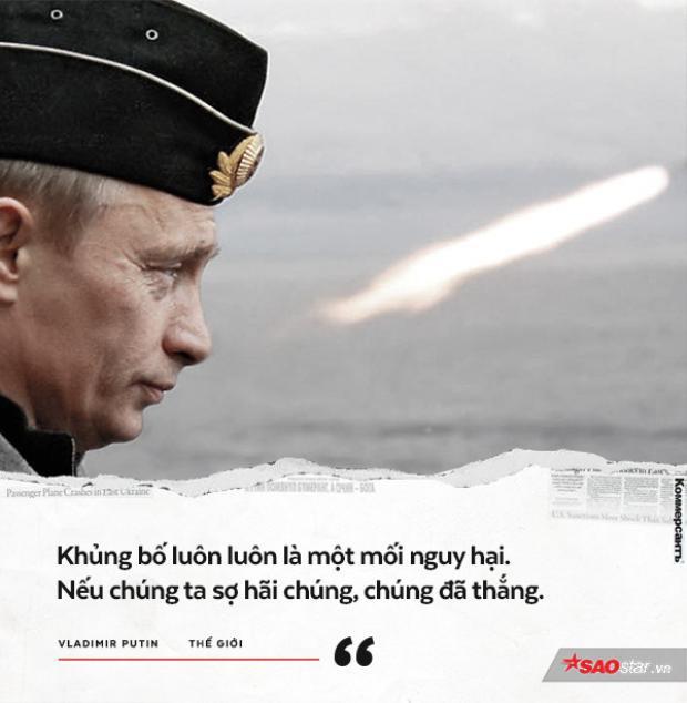 Ông Putin thường xuyên có những lời phát biểu mạnh mẽ thể hiện quyết tâm mạnh tay tiêu diệt khủng bố.