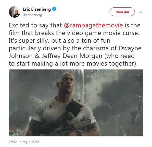 """Tôi cảm thấy hào hứng khi nói rằng Rampage là bộ phim phá vỡ lời nguyền chuyển thể từ trò chơi. Nó khá là ngớ ngẩn nhưng lại vô cùng hài hước, nhất là khi được lèo lái bởi Dwayne Johnson và Feffrey Dean Morgan (2 ông này nên làm phim chung nhiều vào). Tất cả những gì tôi nghe thấy khán giả nói xuyên suốt lúc xem Rampage là """"phim này quá tuyệt vời"""". Nó thật sự hài hước và nhân vật của Jeffery Dean Morgan quá tuyệt vời."""