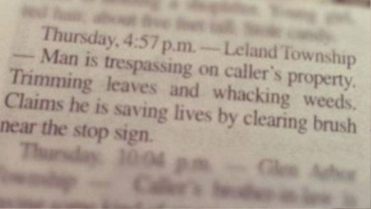 """Nếu bạn nghĩ chỉ có trộm cắp giết người mới là tội ác thì bạn cần xem lại nhé! Ở Canada, """"tội ác"""" đáng bị đăng báo là đây: Vào thứ Năm, lúc 4:57pm, Leland Township, người đã xâm phạm bất hợp pháp vào nhà của người gọi điện, đã tỉa lá và xén cỏ nhà người này và khẳng định rằng anh đang cố cứu mọi người bằng cách dọn những bụi cây gần biển báo dừng."""