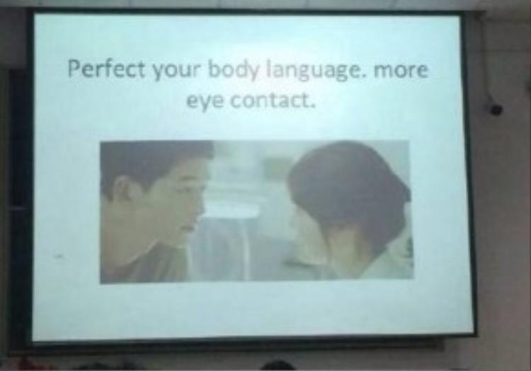 Triệt để sử dụng ngôn ngữ hình thể và giao tiếp bằng mắt.