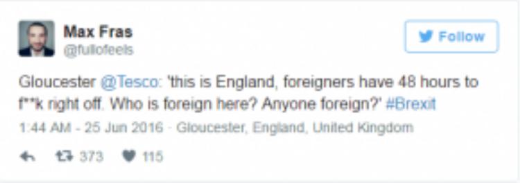 """Một người đàn ông kể lại trải nghiệm ở siêu thị Tesco (Gloucester), có ai đó đã hét lên rằng: """"Đây là nước Anh, bọn ngoại quốc có 48 giờ để cút khỏi đây""""."""