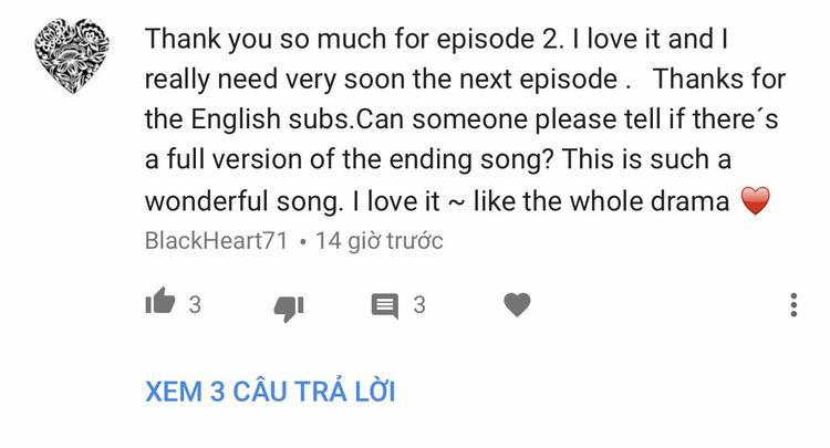 Tạm dịch: Cảm ơn rất nhiều. Tôi thích phim này và thực sự mong có tập tiếp theo. Cảm ơn vì đã có phụ đề tiếng Anh. Ai đó có thể cho tôi biết bản đầy đủ nhạc phim ở cuối phim? Thật là một ca khúc tuyệt vời. Tôi yêu nó như cả bộ phim.