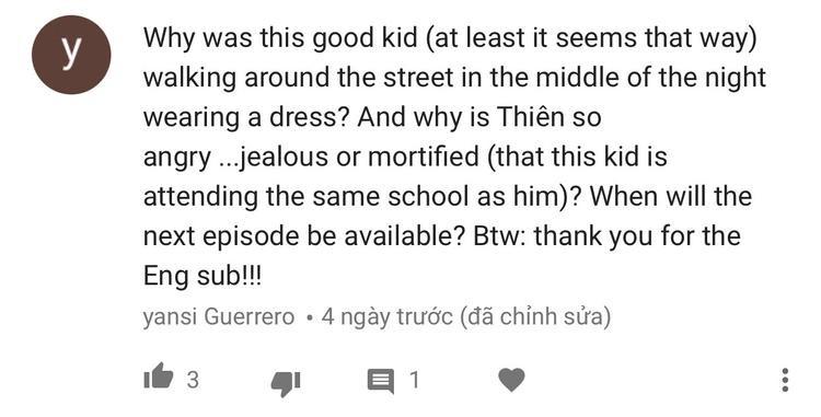Tại sao một đứa trẻ tốt (ít nhất thì có vẻ như thế) lại đi lang thang trên đường vào giữa đêm và mặc chiếc váy như thế? Tại sao Thiên lại giận dữ, vì ghen hay thể diện? Khi nào có tập kế tiếp thế?