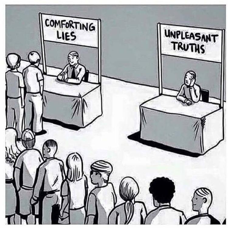 Người ta thường chỉ tin vào lời nói dối khiến họ thoải mái còn hơn là nghe những lời nói đau lòng nhưng là sự thật.
