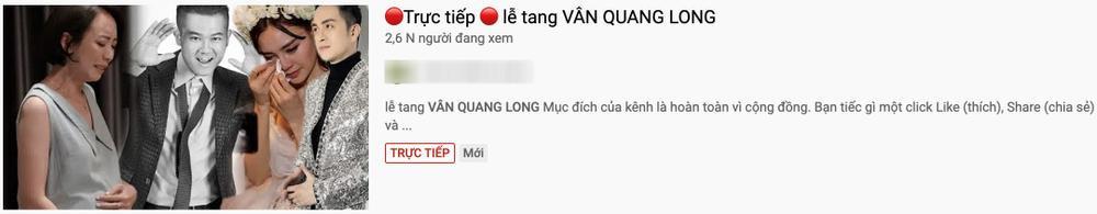 Sau cố nghệ sĩ Chí Tài, YouTube tiếp tục tràn ngập video giả tang lễ Vân Quang Long Ảnh 3